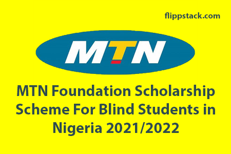 MTN Foundation Scholarship Scheme For Blind Students in Nigeria 2021-2022