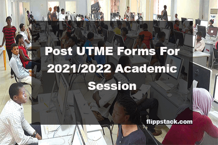 List Of Schools That Have Released Post UTME Forms For 2021/2022 Academic Session