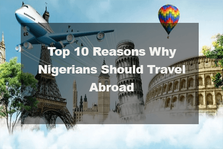 Top 10 Reasons Why Nigerians Should Travel Abroad