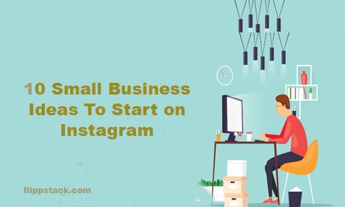 10 Small Business Ideas To Start on Instagram