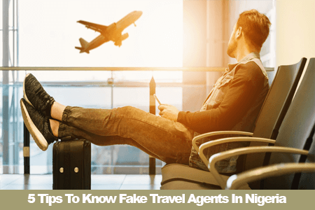 5 Must Read Tips To Know Fake Travel Agents In Nigeria