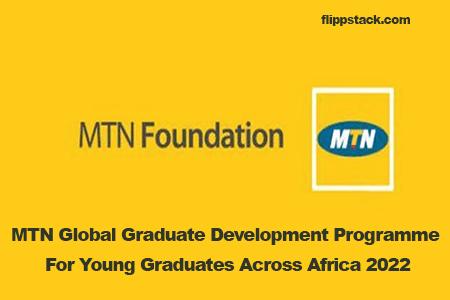MTN Global Graduate Development Programme For Young Graduates across Africa 2022