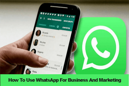 How To Use WhatsApp For Business And Marketing